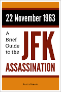 22 November 1963: A Brief Guide to the JFK Assassination